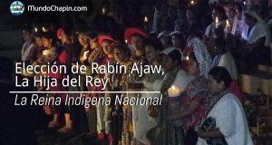 Elección de Rabín Ajaw, La Hija del Rey – La Reina Indígena Nacional