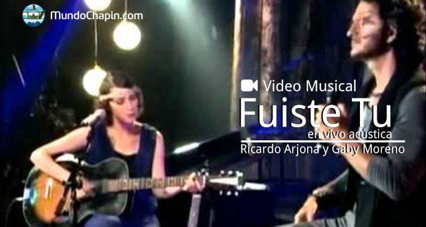 Video Musical – Ricardo Arjona y Gaby Moreno, con la Versión en Vivo Acústica, Fuiste Tu