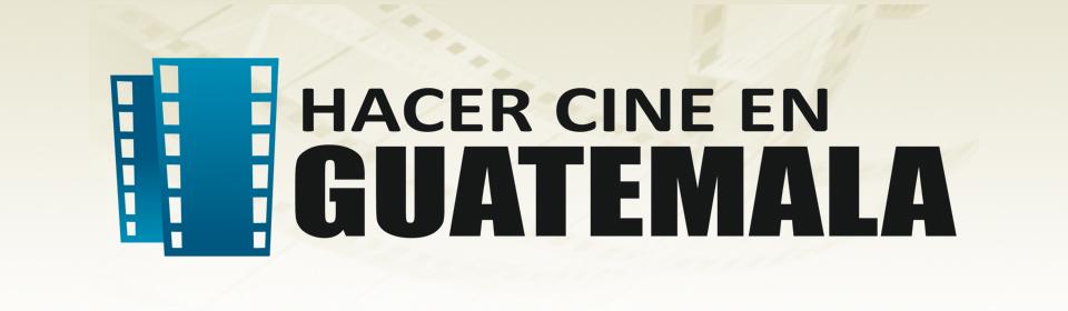 hacer cine en guatemala Lista de Películas Guatemaltecas mundochapin imagen