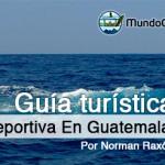 Guia Turística – Pesca Deportiva en Guatemala