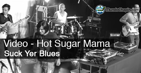 Video – Suck Yer Blues (Hot Sugar Mama)