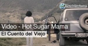 Video Musical – El Cuento del Viejo (Hot Sugar Mama)