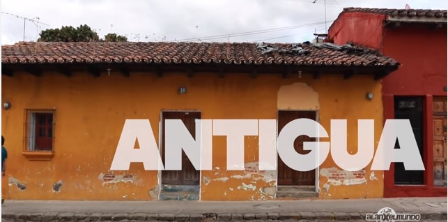 Video Turístico – La Antigua Guatemala por Alan por el Mundo