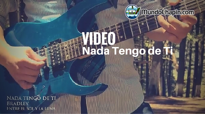 Video Musical – Nada Tengo de Ti  por Bradley