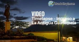 Video Timelapse – Ingreso a La Antigua Guatemala