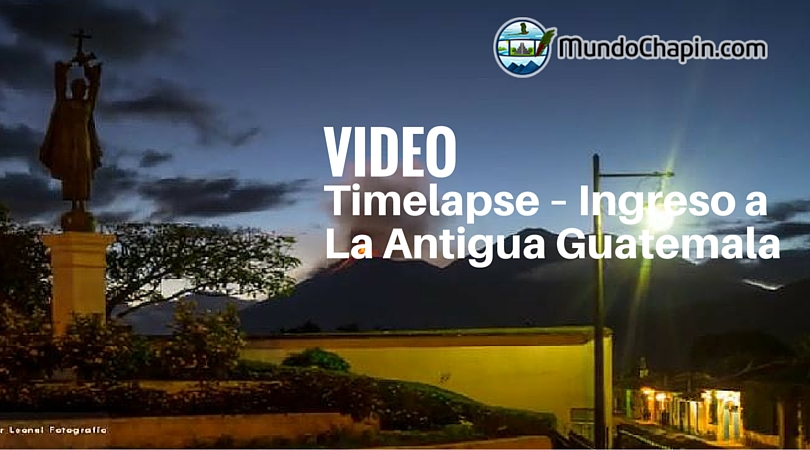 Video Timelapse – Ingreso a La Antigua Guatemala