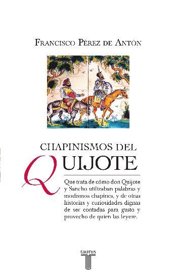 libro chapinisimos del Quijote 12 05 2015 - Resumen del libro Chapinismos del Quijote por Francisco Pérez de Antón