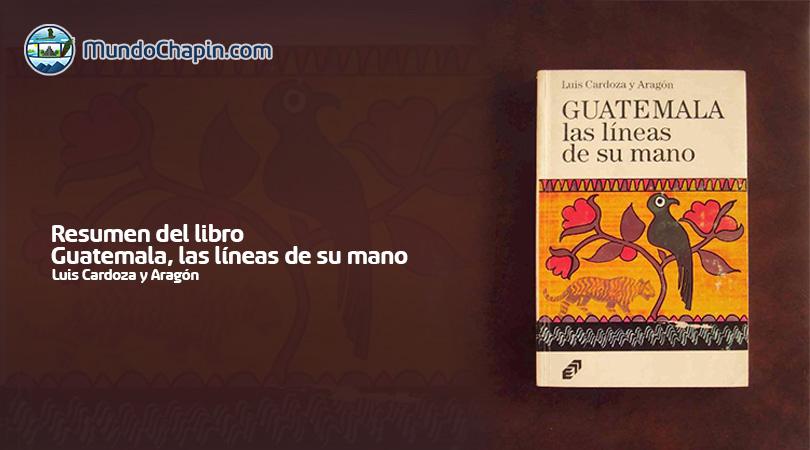 Resumen del Libro – Guatemala, Las Líneas de su Mano por Luis Cardoza y Aragón