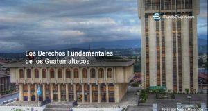 Los Derechos Fundamentales de los Guatemaltecos