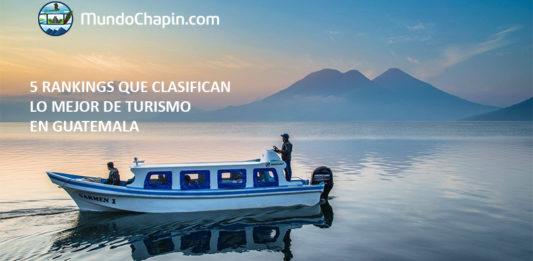 5 rankings que clasifican lo mejor de turismo en Guatemala mundochapin 2