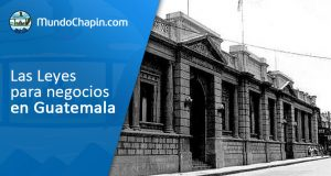 Las Leyes para negocios en Guatemala