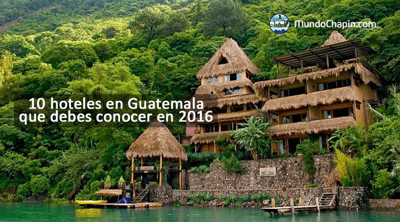 10 hoteles en Guatemala que debes conocer en 2016