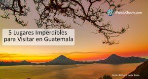 5 lugares imperdibles para visitar en Guatemala
