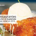 10 restaurantes en la ciudad de Guatemala que debes visitar en 2016