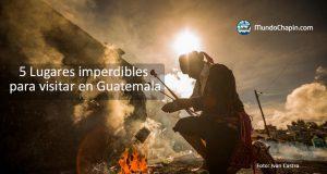 5 lugares imperdibles en Guatemala