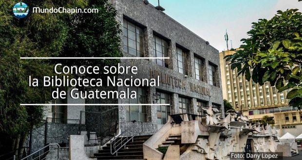 Conoce sobre la Biblioteca Nacional de Guatemala