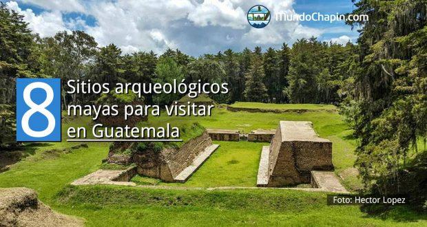 8 sitios arqueológicos mayas para visitar en Guatemala