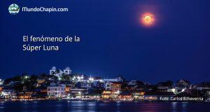 El fenómeno de la Súper Luna