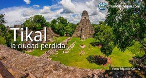 Tikal, la ciudad perdida