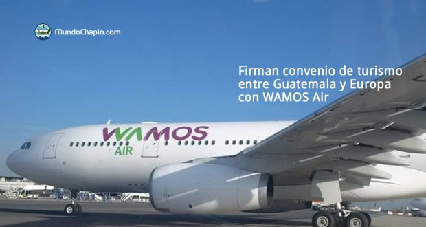 Firman convenio de turismo entre Guatemala y Europa con WAMOS Air